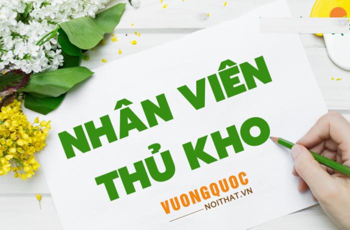 Tuyển dụng ngay: NHÂN VIÊN THỦ KHO làm việc tại Hà Nội
